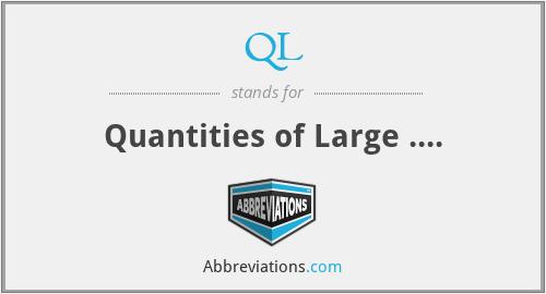 QL - Quantities of Large ....