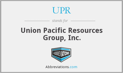 UPR - Union Pacific Resources Group, Inc.