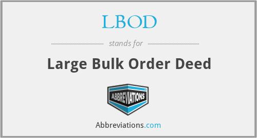 LBOD - Large Bulk Order Deed