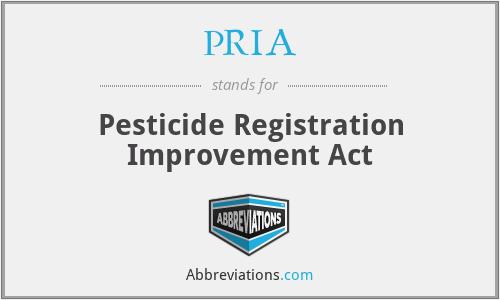PRIA - Pesticide Registration Improvement Act