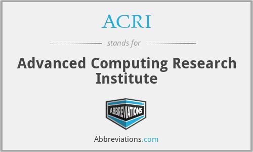ACRI - Advanced Computing Research Institute