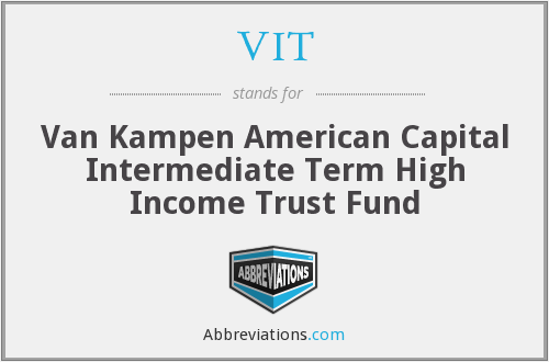 VIT - Van Kampen American Capital Intermediate Term High Income Trust Fund