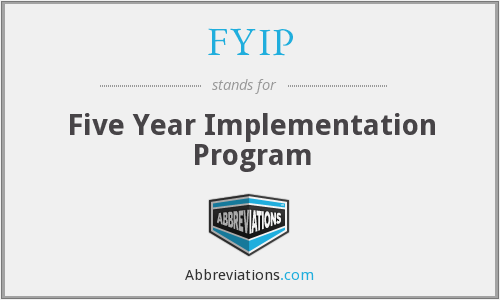 FYIP - Five Year Implementation Program