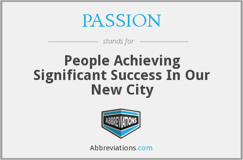PASSION - People Achieving Significant Success In Our New City