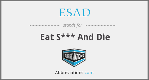 ESAD - Eat S*** And Die
