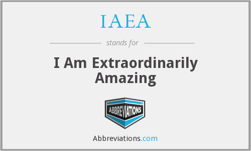 IAEA - I Am Extraordinarily Amazing