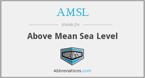 AMSL - Above Mean Sea Level