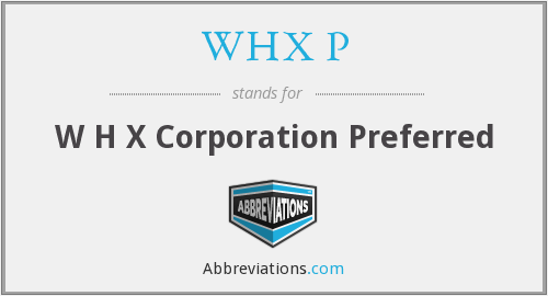 WHX P - W H X Corporation Preferred