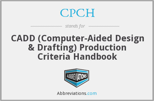 CPCH - CADD (Computer-Aided Design & Drafting) Production Criteria Handbook