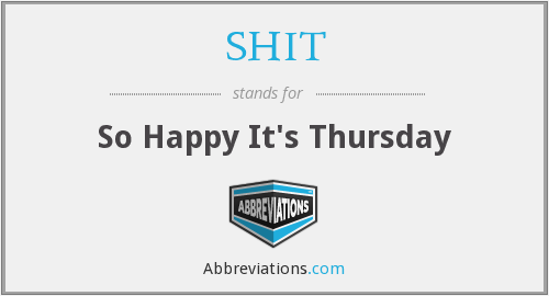 SHIT - So Happy It's Thursday