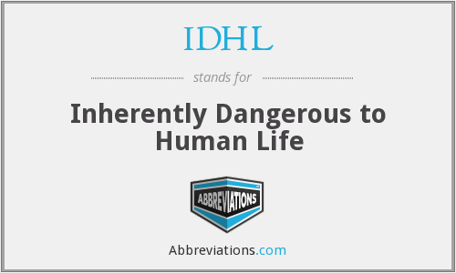 IDHL - Inherently Dangerous to Human Life