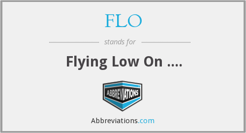 FLO - Flying Low On ....