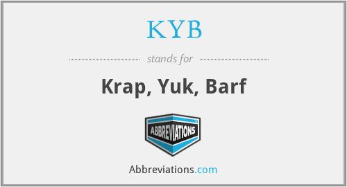KYB - Krap, Yuk, Barf