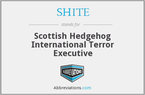 SHITE - Scottish Hedgehog International Terror Executive