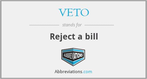 VETO - Reject a bill