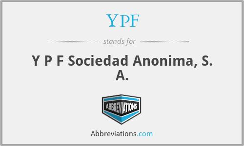 YPF - Y P F Sociedad Anonima, S. A.