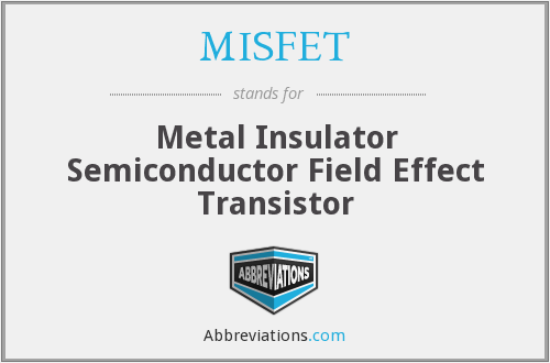 MISFET - Metal Insulator Semiconductor Field Effect Transistor