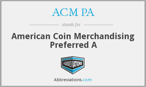 ACM PA - American Coin Merchandising Preferred A