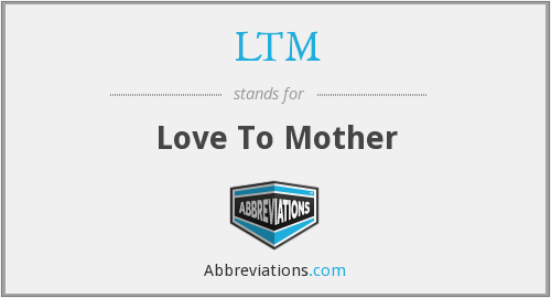 LTM - Love To Mother