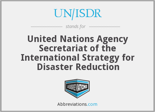 UN/ISDR - United Nations Agency Secretariat of the International Strategy for Disaster Reduction