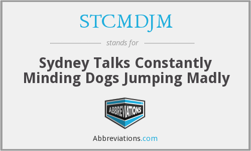 STCMDJM - Sydney Talks Constantly Minding Dogs Jumping Madly