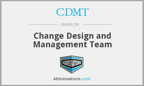 CDMT - Change Design and Management Team