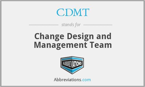 CDMT - Change Design and Management Team