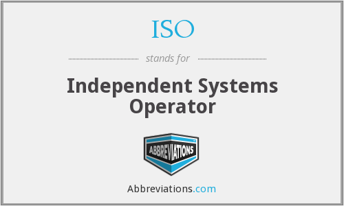ISO - Independent Systems Operator
