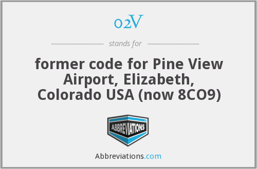 02V - former code for Pine View Airport, Elizabeth, Colorado USA (now 8CO9)
