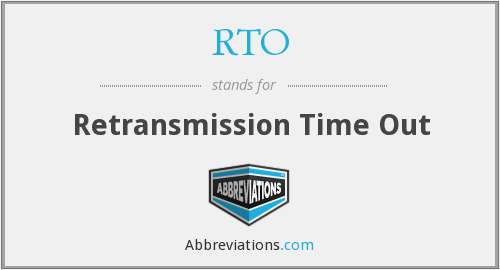 RTO - Retransmission Time Out