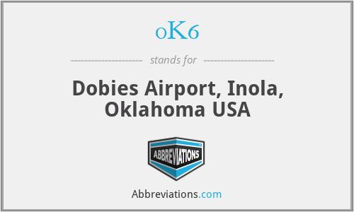 0K6 - Dobies Airport, Inola, Oklahoma USA