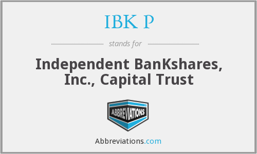 IBK P - Independent Bankshares, Inc., Capital Trust
