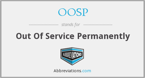 OOSP - Out Of Service Permanently
