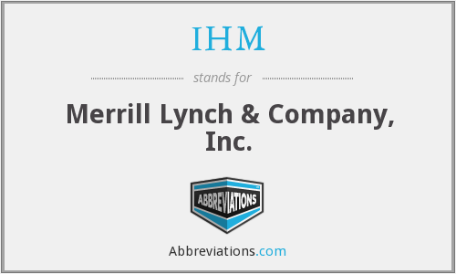 IHM - Merrill Lynch & Company, Inc.