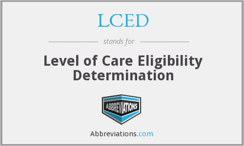 LCED - Level of Care Eligibility Determination