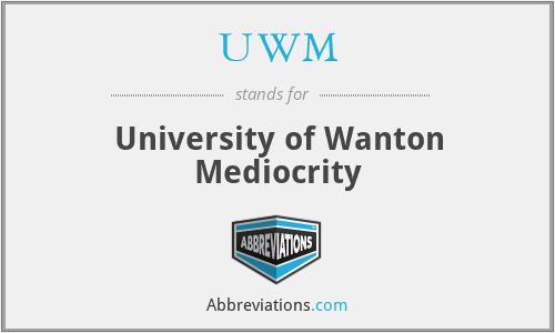 UWM - University of Wanton Mediocrity