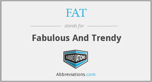 FAT - Fabulous And Trendy