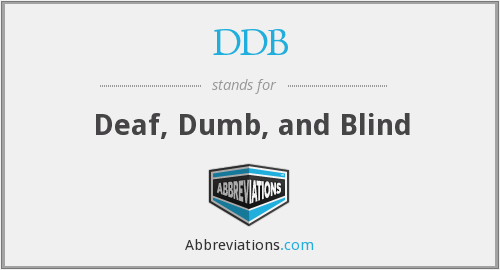 DDB - Deaf, Dumb, and Blind