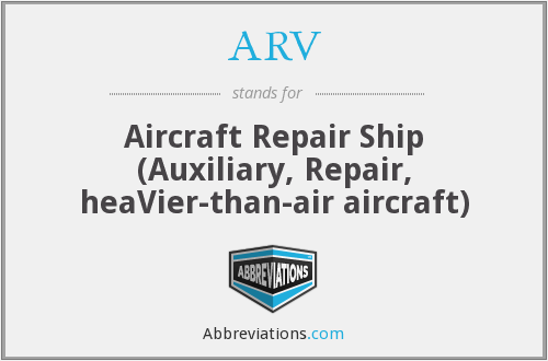 ARV - Aircraft Repair Ship (Auxiliary, Repair, heaVier-than-air aircraft)