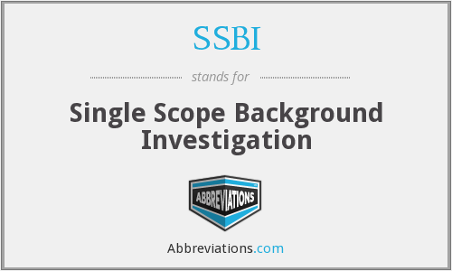 SSBI - Single Scope Background Investigation