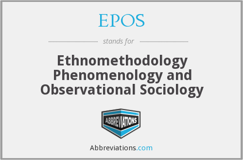 EPOS - Ethnomethodology Phenomenology and Observational Sociology