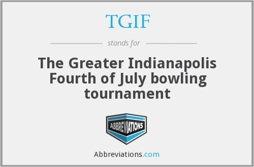 TGIF - The Greater Indianapolis Fourth of July bowling tournament