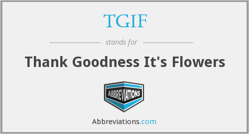 TGIF - Thank Goodness It's Flowers