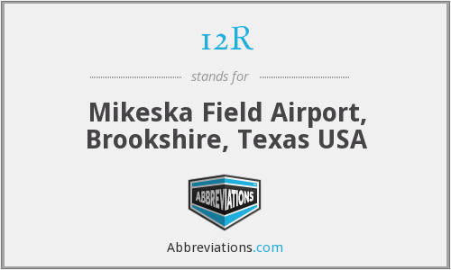 12R - Mikeska Field Airport, Brookshire, Texas USA