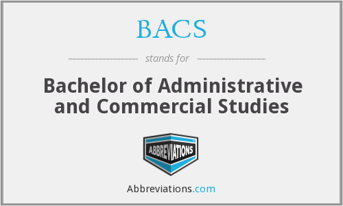 BACS - Bachelor of Administrative and Commercial Studies