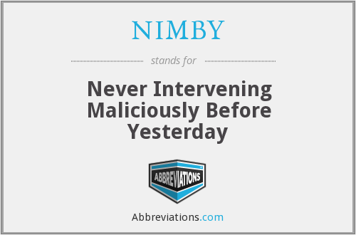 NIMBY - Never Intervening Maliciously Before Yesterday