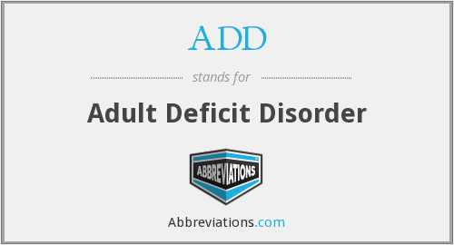 ADD - Adult Deficit Disorder