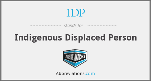 IDP - Indigenous Displaced Person