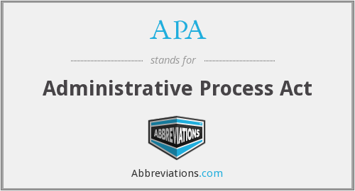 APA - Administrative Process Act
