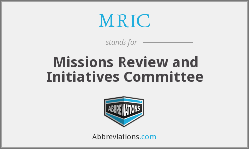MRIC - Missions Review and Initiatives Committee